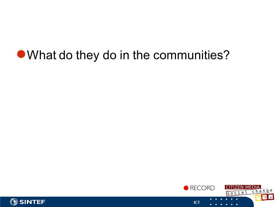 ICT ● What do they do in the communities
