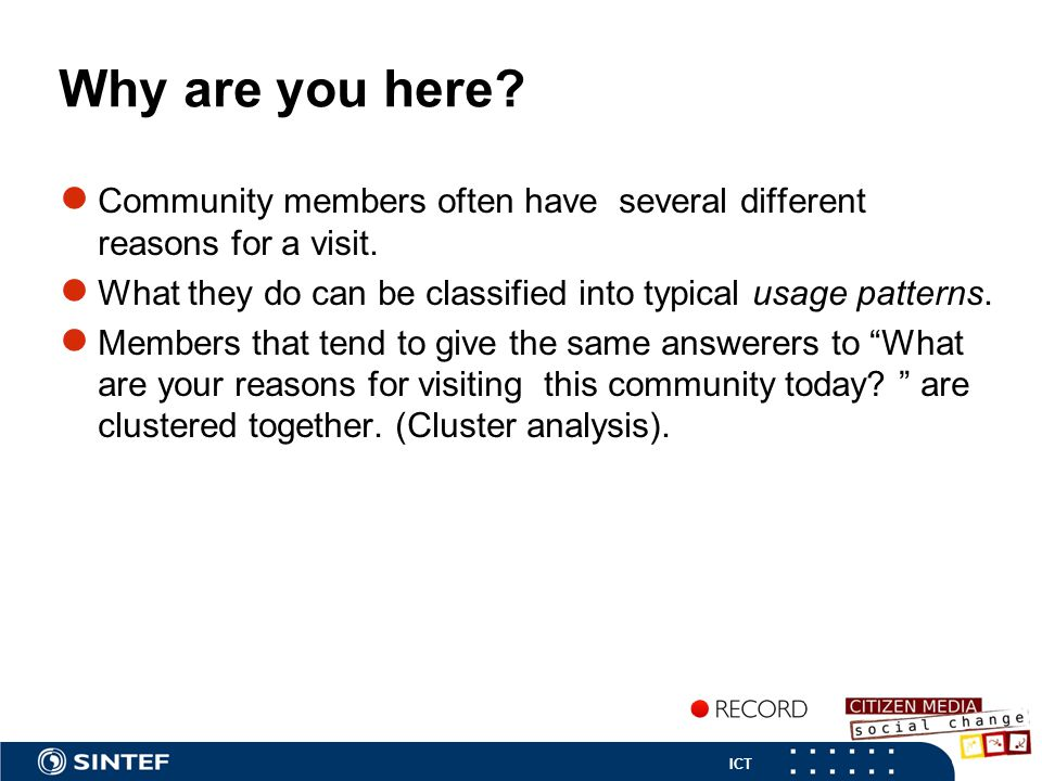 ICT Why are you here. ● Community members often have several different reasons for a visit.