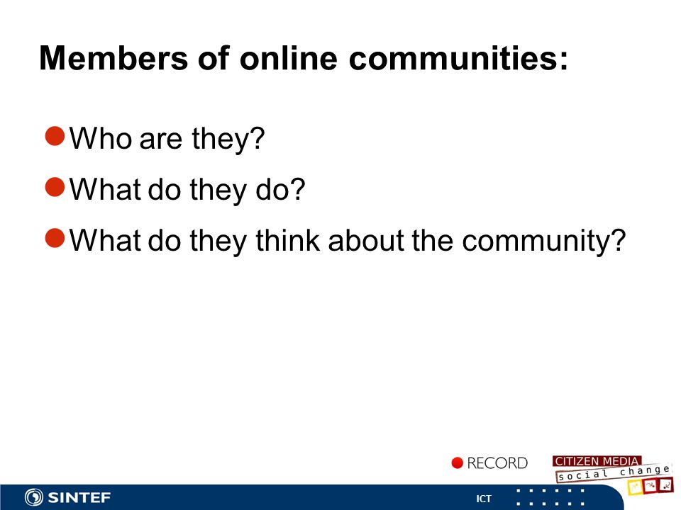 ICT Members of online communities: ● Who are they.