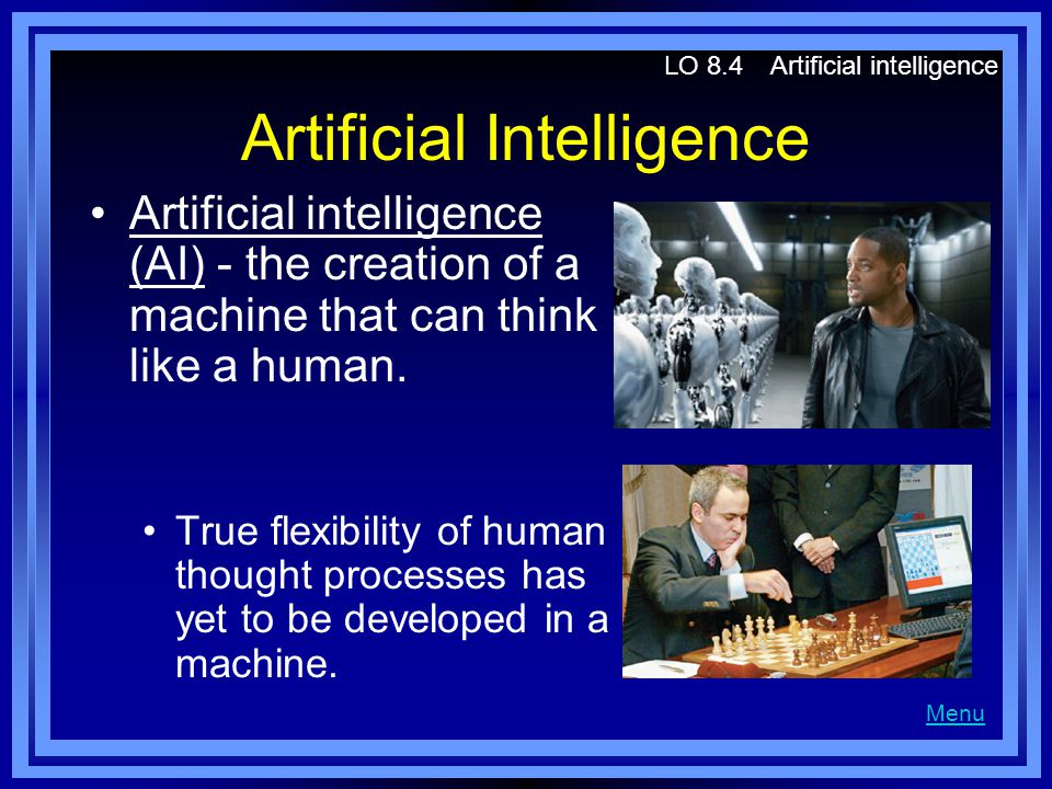 Artificial Intelligence Artificial intelligence (AI) - the creation of a machine that can think like a human. True flexibility of human thought proces