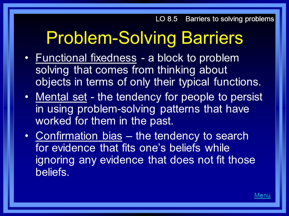Problem-Solving Barriers Functional fixedness - a block to problem solving that comes from thinking about objects in terms of only their typical funct