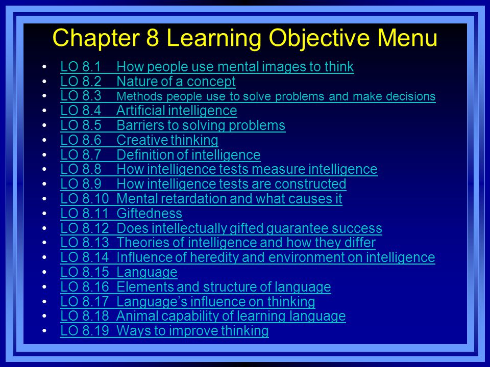 Chapter 8 Learning Objective Menu LO 8.1 How people use mental images to think LO 8.2 Nature of a concept LO 8.3 Methods people use to solve problems