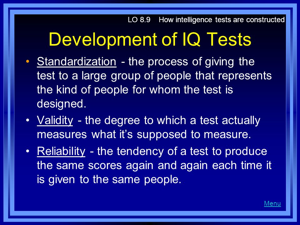 Development of IQ Tests Standardization - the process of giving the test to a large group of people that represents the kind of people for whom the te
