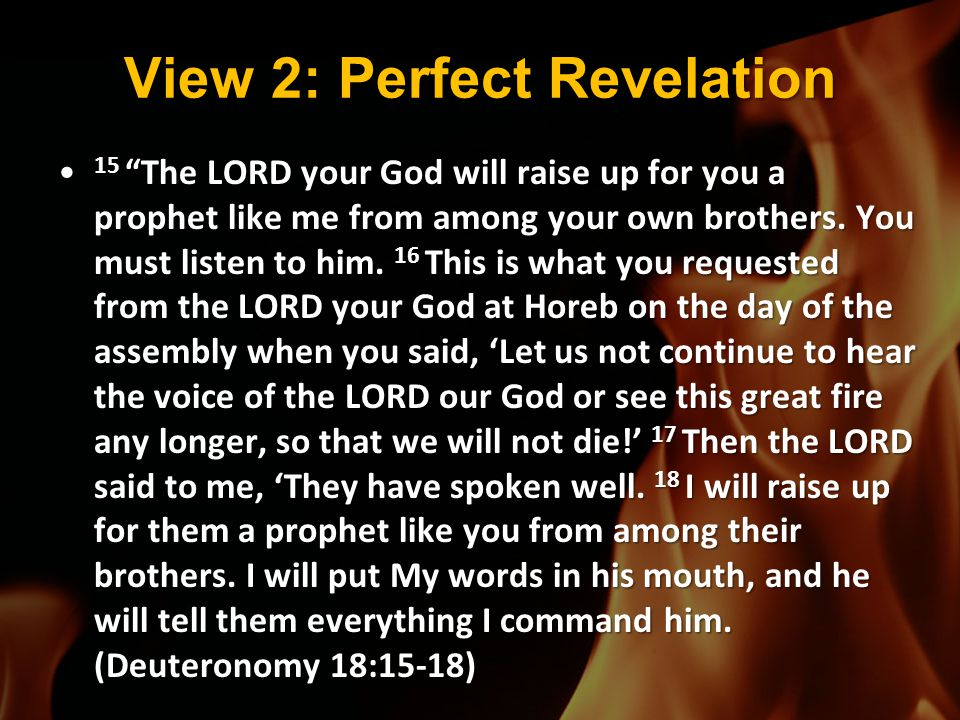 """View 2: Perfect Revelation 15 """"The LORD your God will raise up for you a prophet like me from among your own brothers. You must listen to him. 16 This"""