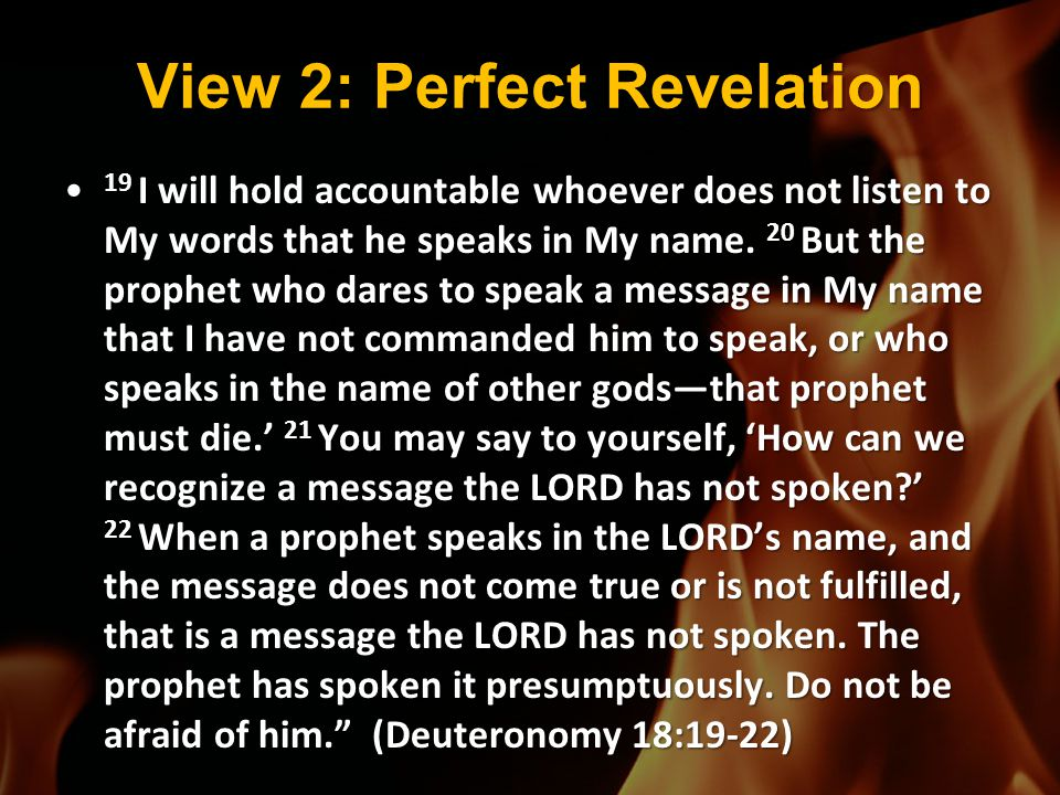 View 2: Perfect Revelation 19 I will hold accountable whoever does not listen to My words that he speaks in My name. 20 But the prophet who dares to s