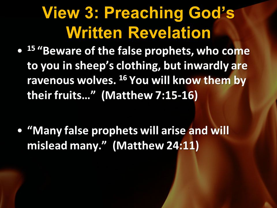 """View 3: Preaching God's Written Revelation 15 """"Beware of the false prophets, who come to you in sheep's clothing, but inwardly are ravenous wolves. 16"""