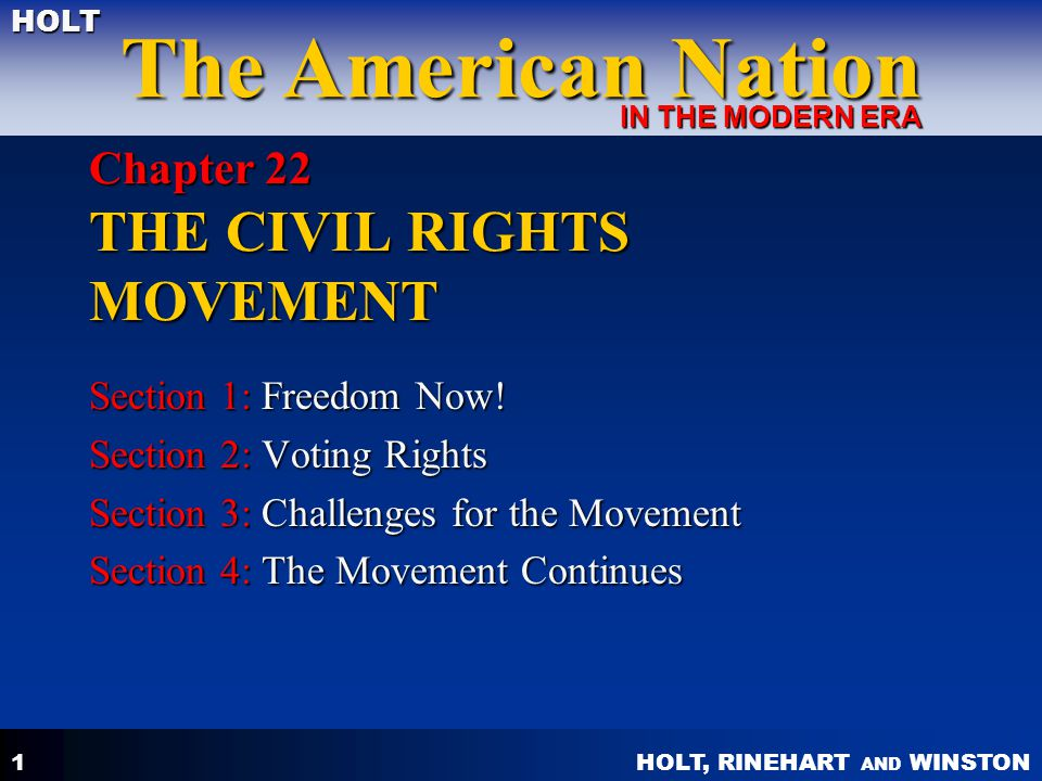 HOLT, RINEHART AND WINSTON The American Nation HOLT IN THE MODERN ERA 1 Chapter 22 THE CIVIL RIGHTS MOVEMENT Section 1: Freedom Now.