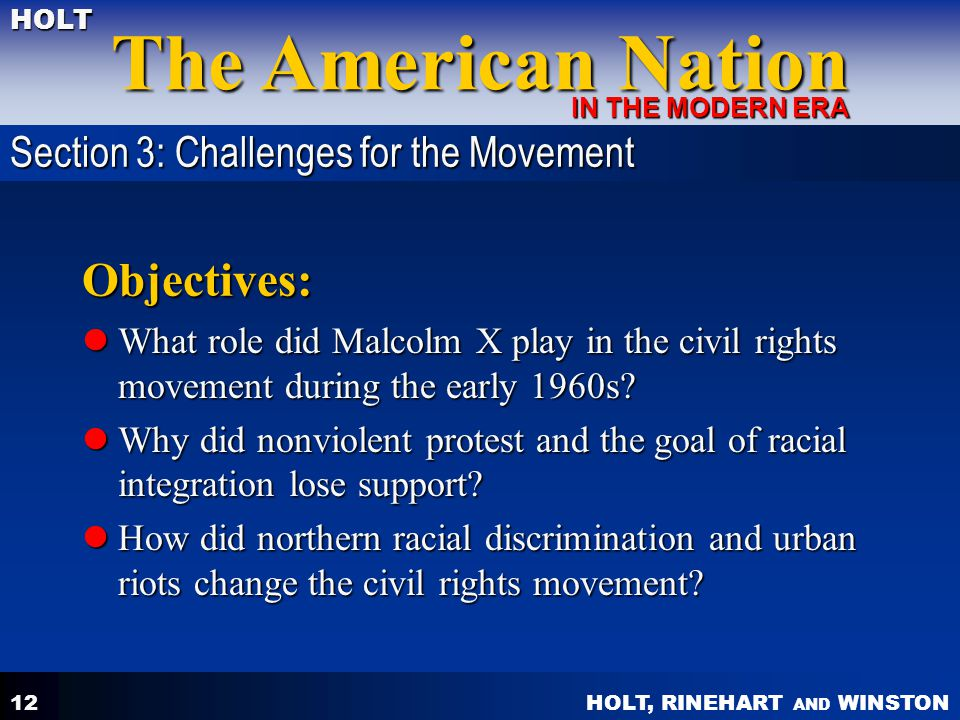 HOLT, RINEHART AND WINSTON The American Nation HOLT IN THE MODERN ERA 12 Objectives: What role did Malcolm X play in the civil rights movement during the early 1960s.