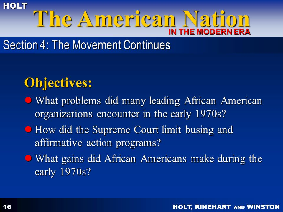 HOLT, RINEHART AND WINSTON The American Nation HOLT IN THE MODERN ERA 16 Objectives: What problems did many leading African American organizations encounter in the early 1970s.