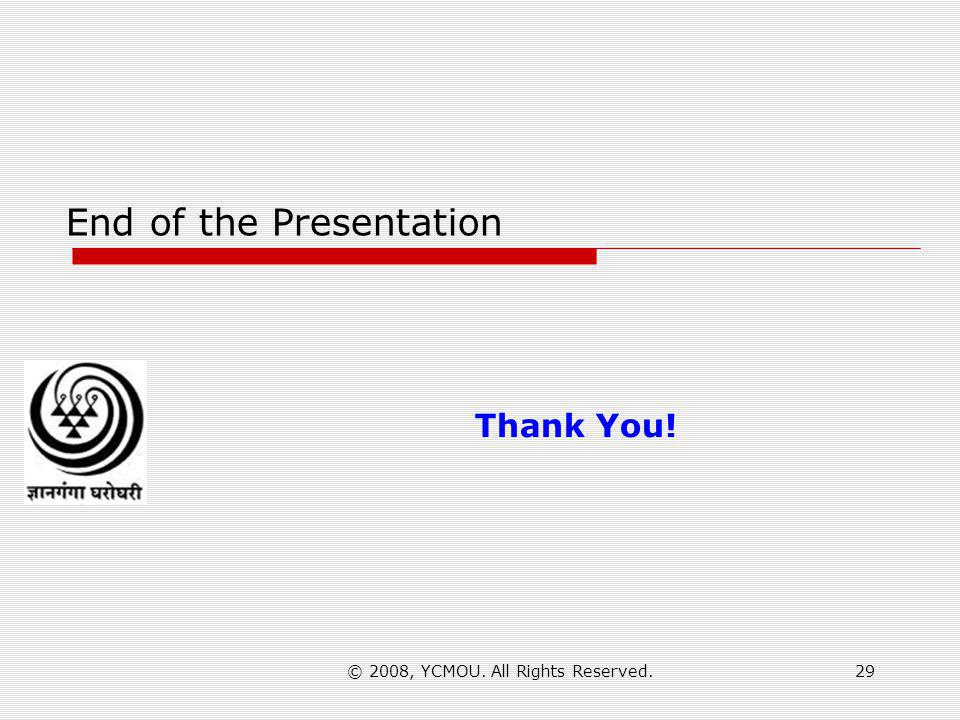 © 2008, YCMOU. All Rights Reserved.29 End of the Presentation Thank You!