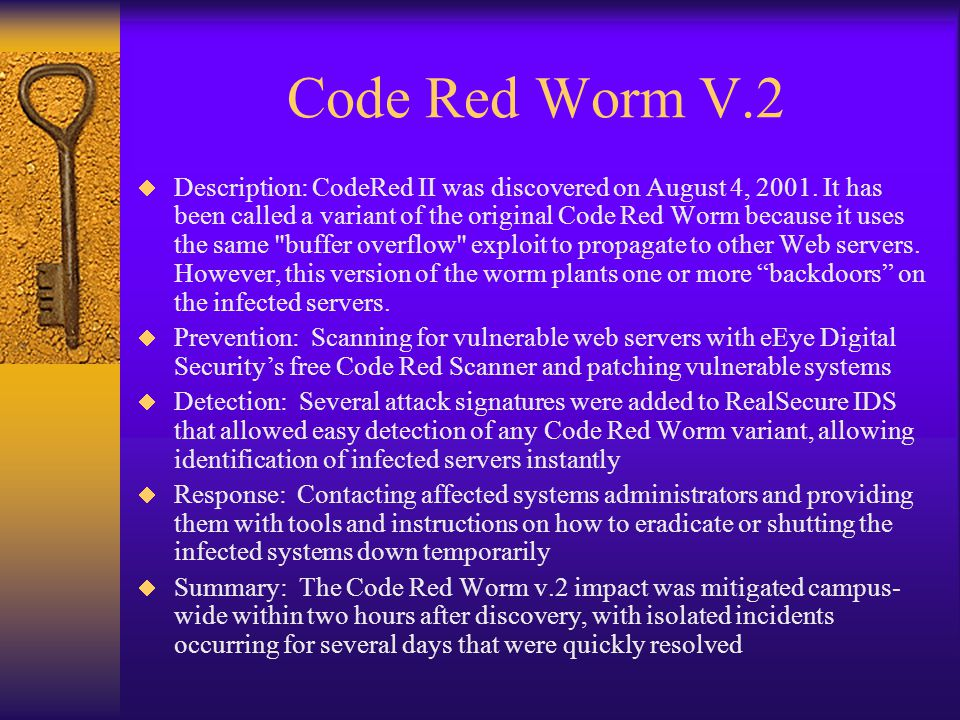 Code Red Worm V.2  Description: CodeRed II was discovered on August 4, 2001.