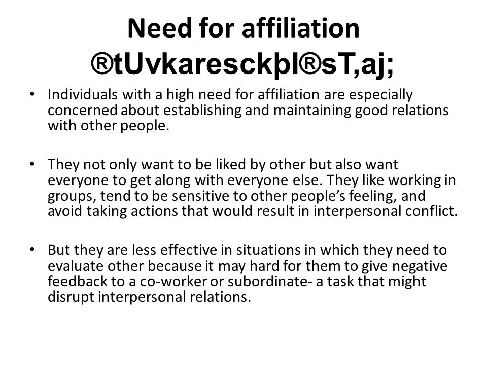 Need for affiliation ®tUvkaresckþI®sT,aj; Individuals with a high need for affiliation are especially concerned about establishing and maintaining good relations with other people.