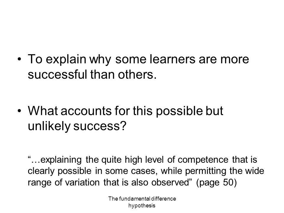 The fundamental difference hypothesis To explain why some learners are more successful than others.