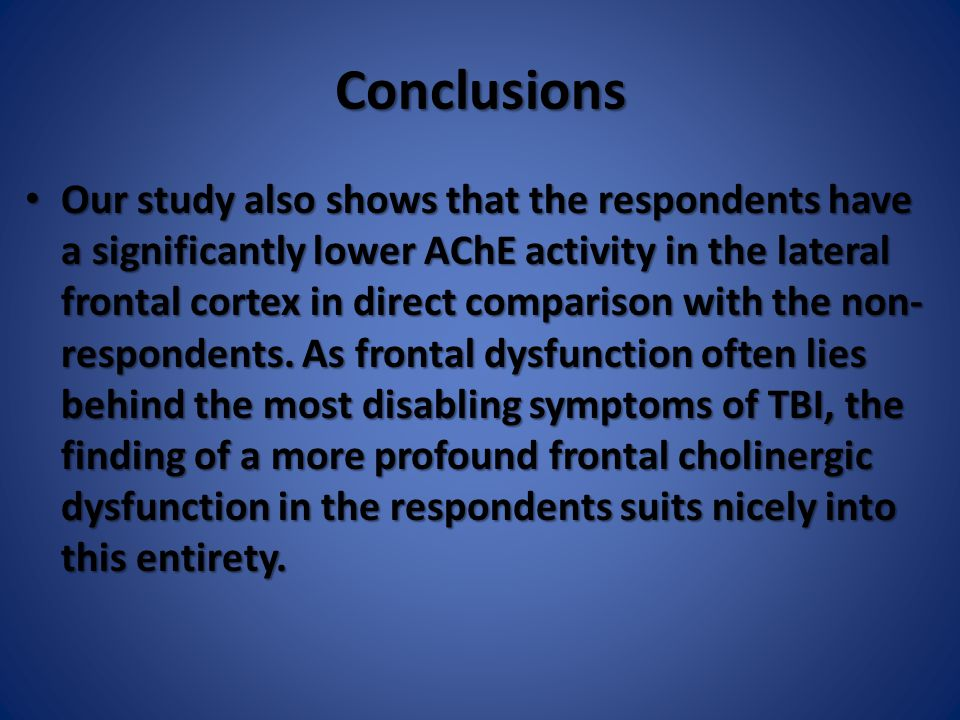 Conclusions Our study also shows that the respondents have a significantly lower AChE activity in the lateral frontal cortex in direct comparison with