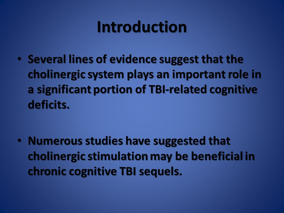Introduction Several lines of evidence suggest that the cholinergic system plays an important role in a significant portion of TBI-related cognitive d