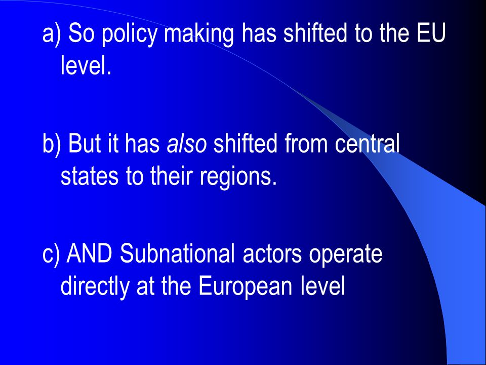 a) So policy making has shifted to the EU level.