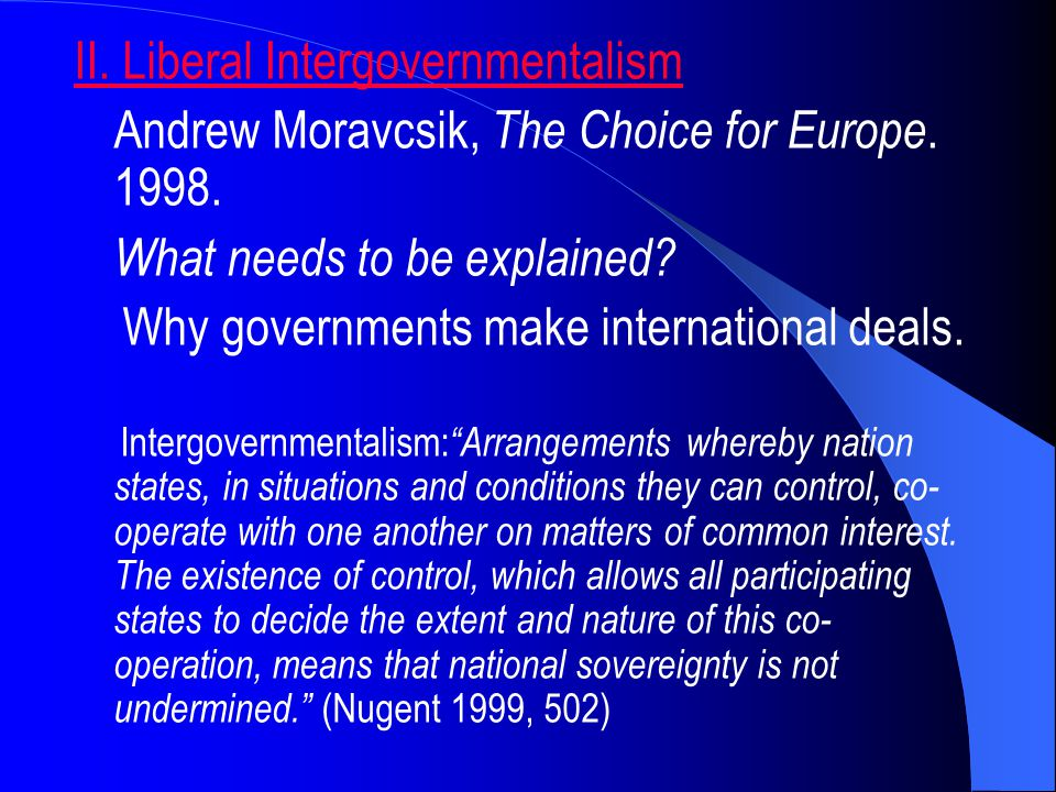 II. Liberal Intergovernmentalism Andrew Moravcsik, The Choice for Europe.