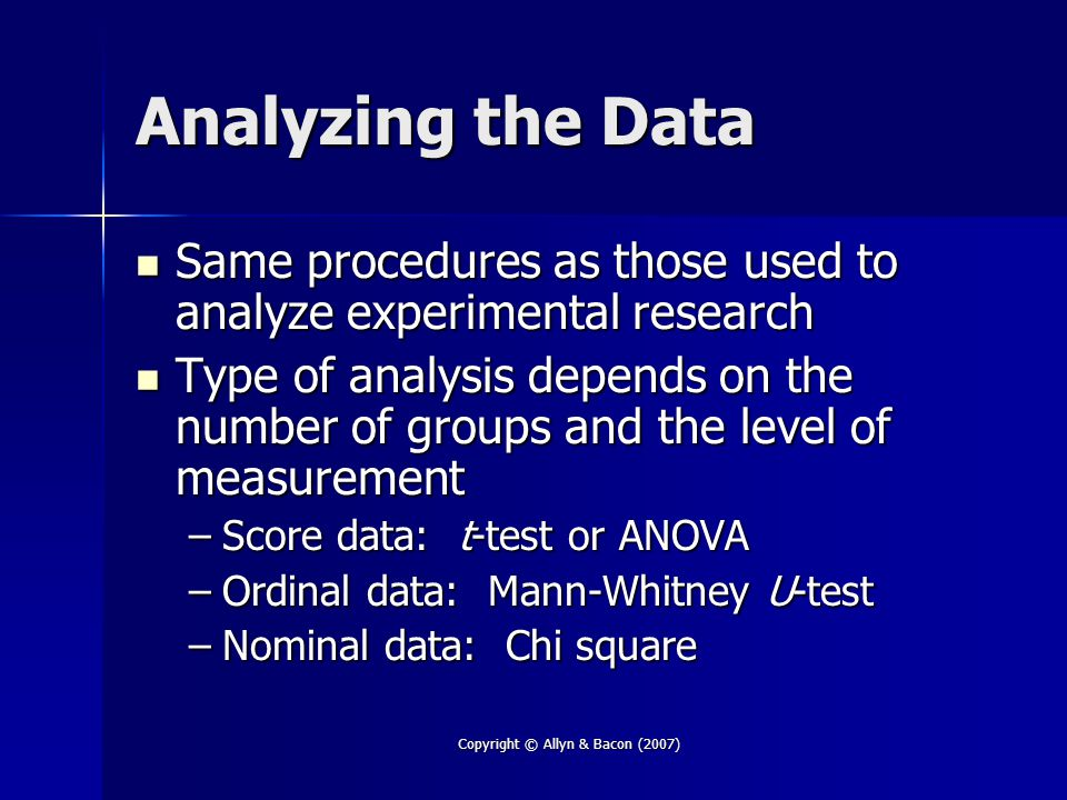 Copyright © Allyn & Bacon (2007) Analyzing the Data Same procedures as those used to analyze experimental research Same procedures as those used to an