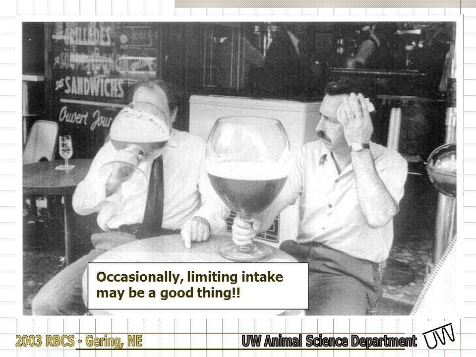 Occasionally, limiting intake may be a good thing!!