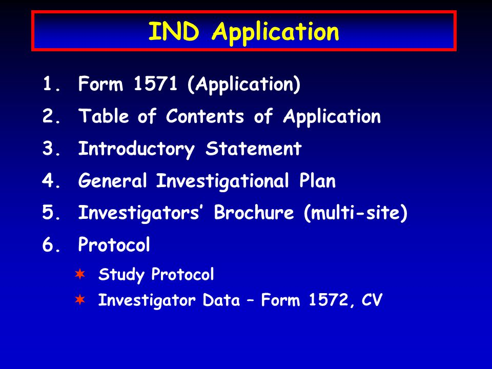 IND Application 1. Form 1571 (Application) 2. Table of Contents of Application 3.