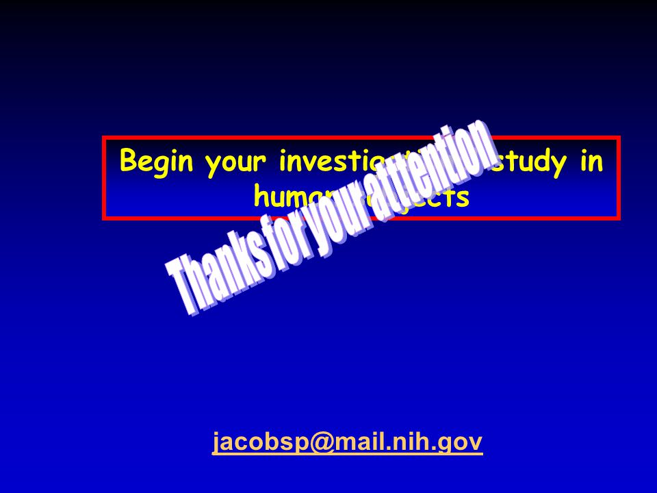 Begin your investigational study in human subjects jacobsp@mail.nih.gov