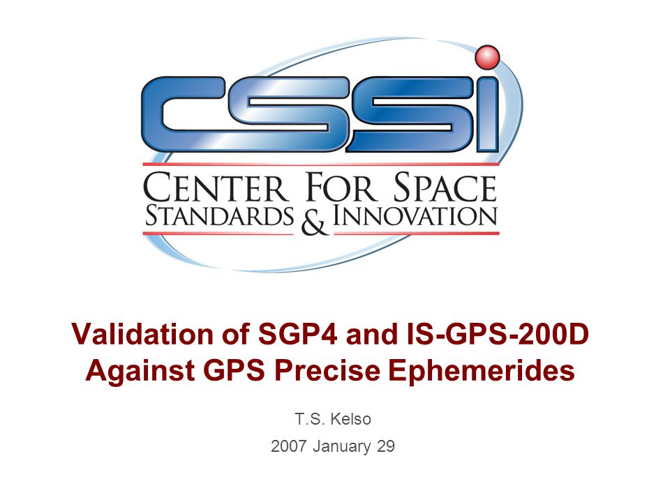 Validation of SGP4 and IS-GPS-200D Against GPS Precise Ephemerides T.S. Kelso 2007 January 29