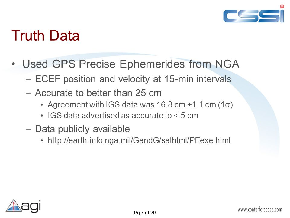 Pg 7 of 29 Truth Data Used GPS Precise Ephemerides from NGA –ECEF position and velocity at 15-min intervals –Accurate to better than 25 cm Agreement w