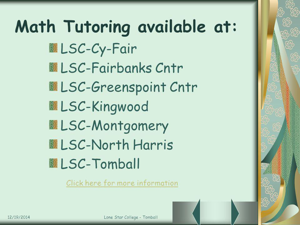 12/19/2014Lone Star College - Tomball Math Tutoring available at: LSC-Cy-Fair LSC-Fairbanks Cntr LSC-Greenspoint Cntr LSC-Kingwood LSC-Montgomery LSC-