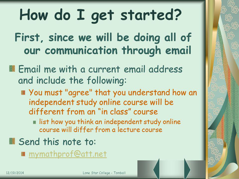 12/19/2014Lone Star College - Tomball How do I get started? First, since we will be doing all of our communication through email Email me with a curre