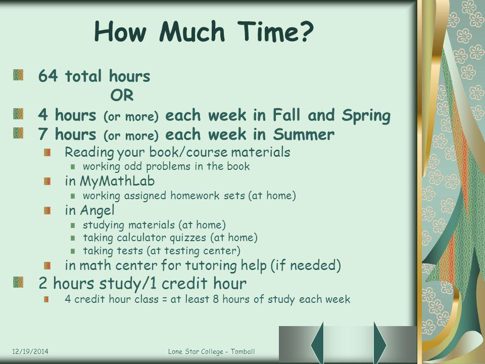 12/19/2014Lone Star College - Tomball How Much Time? 64 total hours OR 4 hours (or more) each week in Fall and Spring 7 hours (or more) each week in S