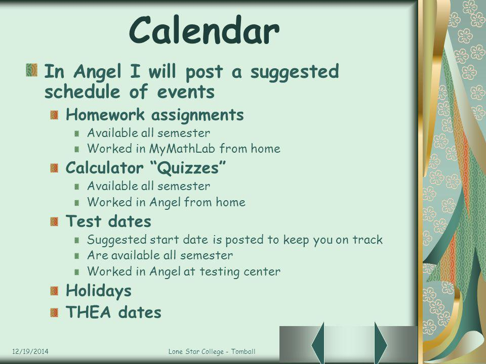 12/19/2014Lone Star College - Tomball Calendar In Angel I will post a suggested schedule of events Homework assignments Available all semester Worked