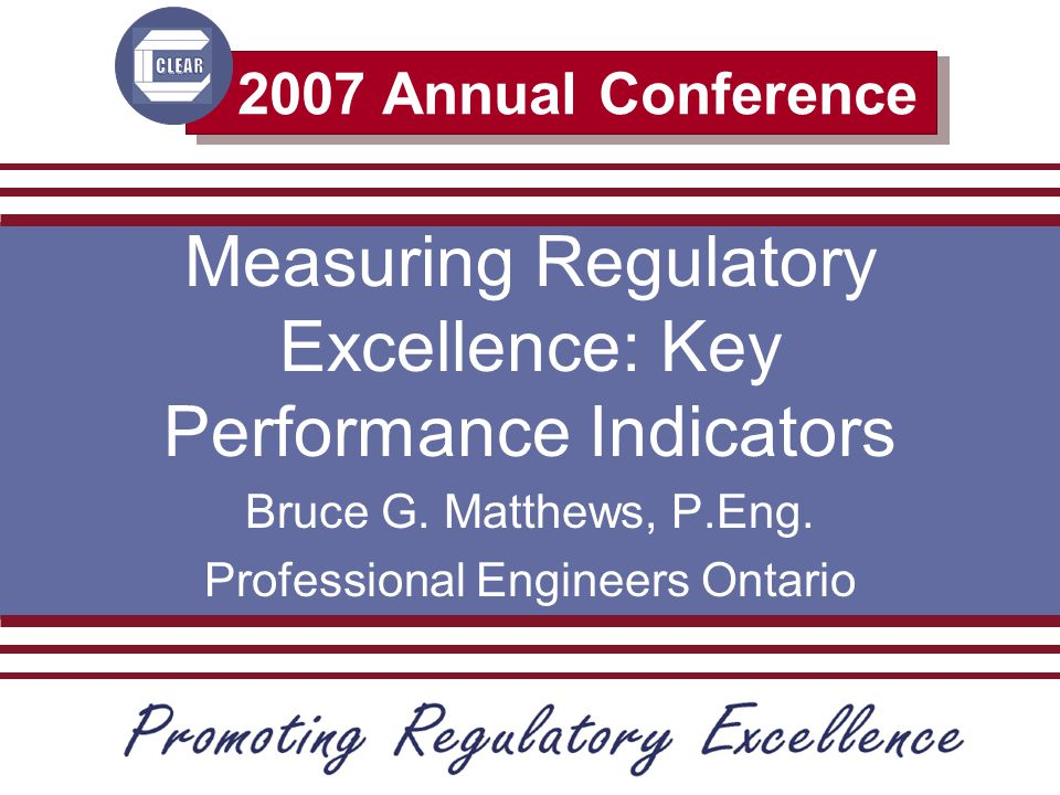 2007 Annual Conference Measuring Regulatory Excellence: Key Performance Indicators Bruce G.