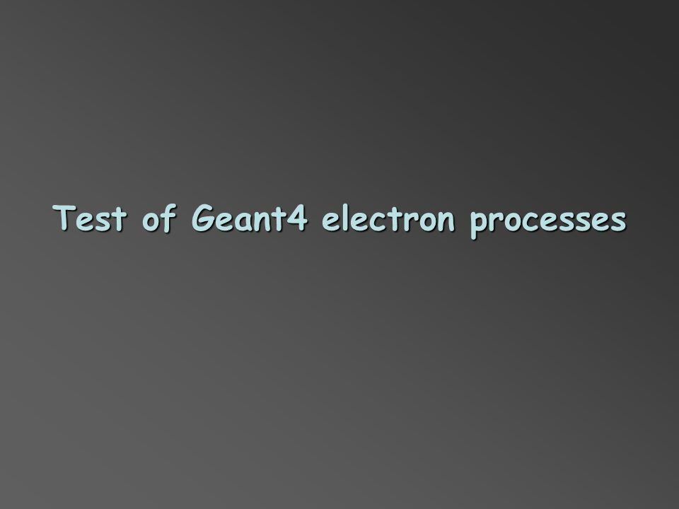 Test of Geant4 electron processes