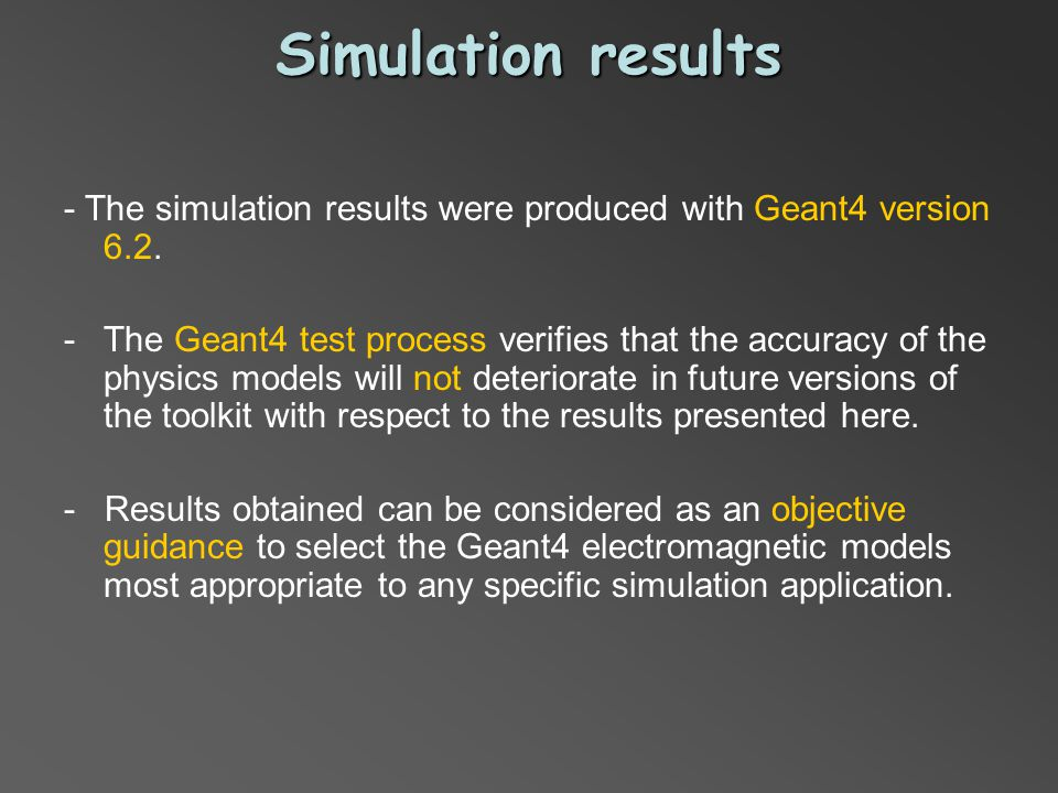 - The simulation results were produced with Geant4 version 6.2.