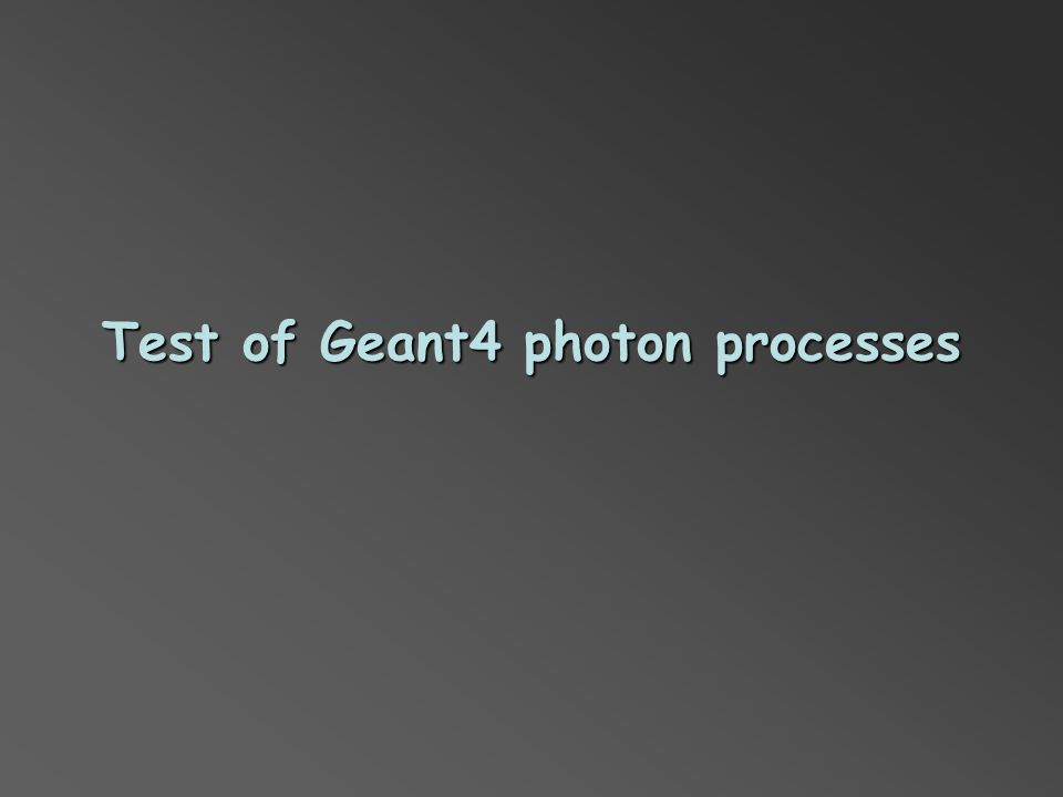Test of Geant4 photon processes