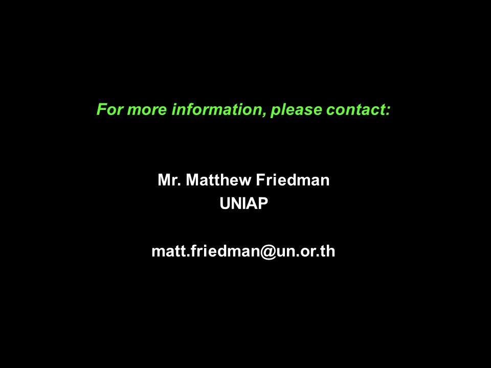Thank you For more information, please contact: Mr. Matthew Friedman UNIAP matt.friedman@un.or.th