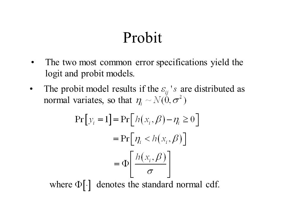 Probit The two most common error specifications yield the logit and probit models.