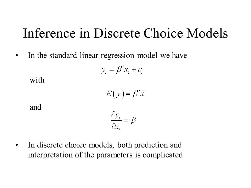 Inference in Discrete Choice Models In the standard linear regression model we have with and In discrete choice models, both prediction and interpretation of the parameters is complicated