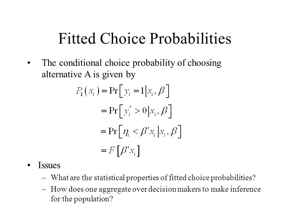 Fitted Choice Probabilities Issues –What are the statistical properties of fitted choice probabilities.