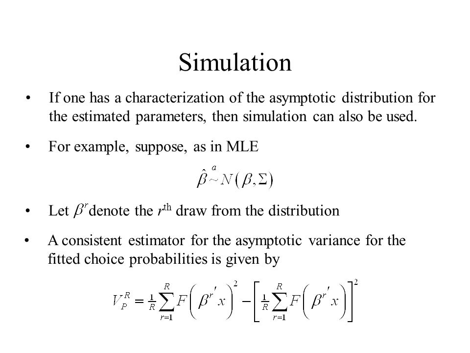 Simulation If one has a characterization of the asymptotic distribution for the estimated parameters, then simulation can also be used.