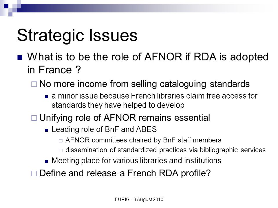 EURIG - 8 August 2010 Strategic Issues What is to be the role of AFNOR if RDA is adopted in France .