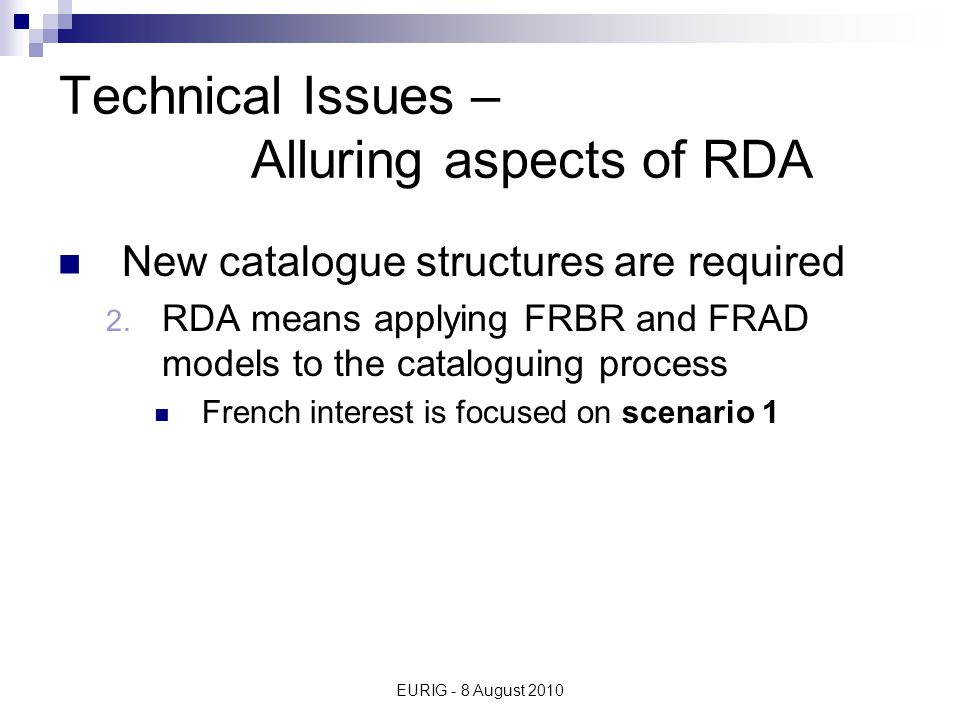 EURIG - 8 August 2010 Technical Issues – Alluring aspects of RDA New catalogue structures are required 2.