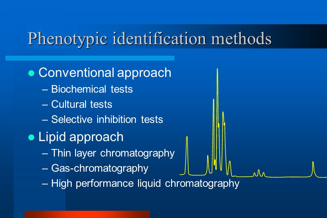 Phenotypic identification methods Conventional approach –Biochemical tests –Cultural tests –Selective inhibition tests Lipid approach –Thin layer chromatography –Gas-chromatography –High performance liquid chromatography