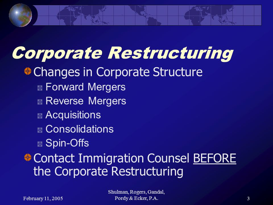 February 11, 2005 Shulman, Rogers, Gandal, Pordy & Ecker, P.A.4 Corporate Restructuring H-1B Visas Amended H-1B Petition is not required if New corporate entity succeeds to the interests and obligations of the original petitioning employer Terms and conditions of employment remain the same, except for the identity of the petitioner Specifically includes, but not limited to Mergers, Acquisitions, Consolidations