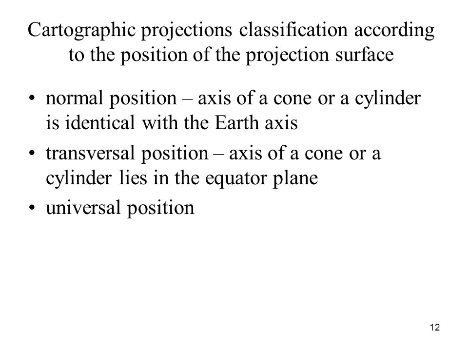 Cartographic projections classification according to the position of the projection surface normal position – axis of a cone or a cylinder is identica