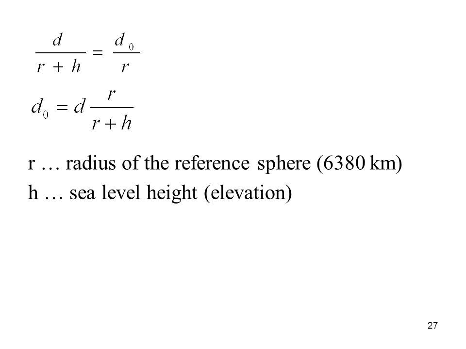 r … radius of the reference sphere (6380 km) h … sea level height (elevation) 27