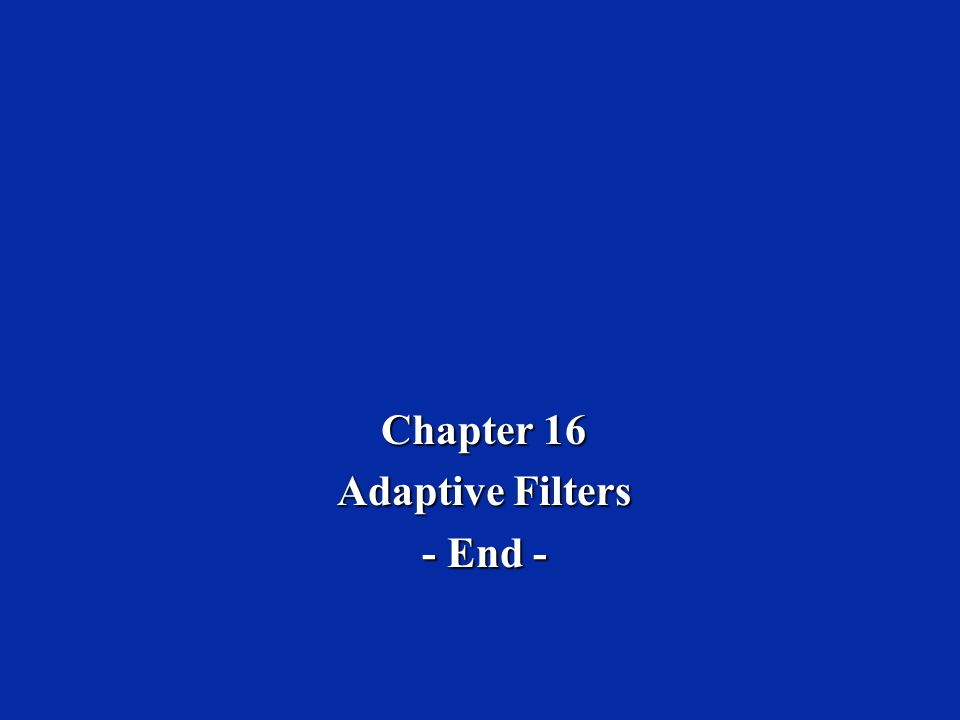 Chapter 16 Adaptive Filters - End -