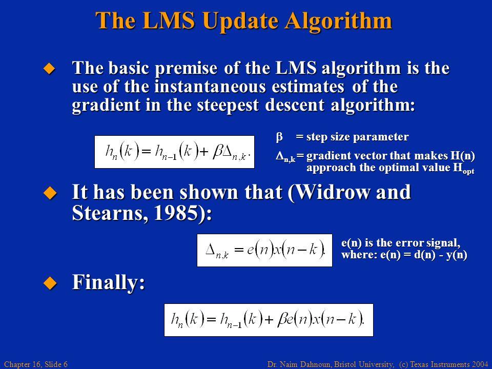 Dr. Naim Dahnoun, Bristol University, (c) Texas Instruments 2004 Chapter 16, Slide 6 The LMS Update Algorithm  The basic premise of the LMS algorithm