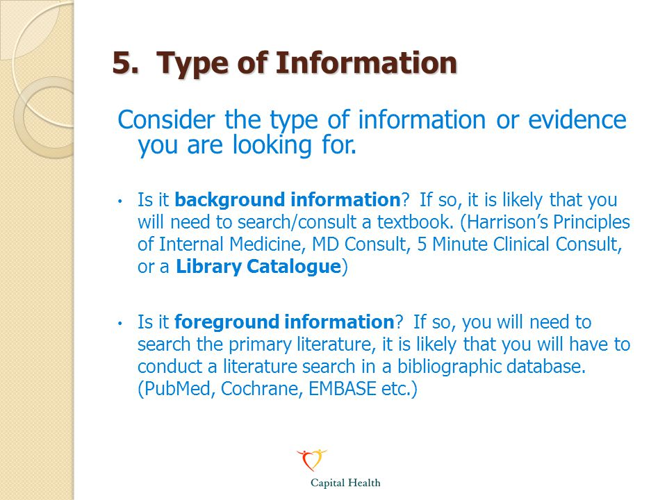 5.Type of Information Consider the type of information or evidence you are looking for.