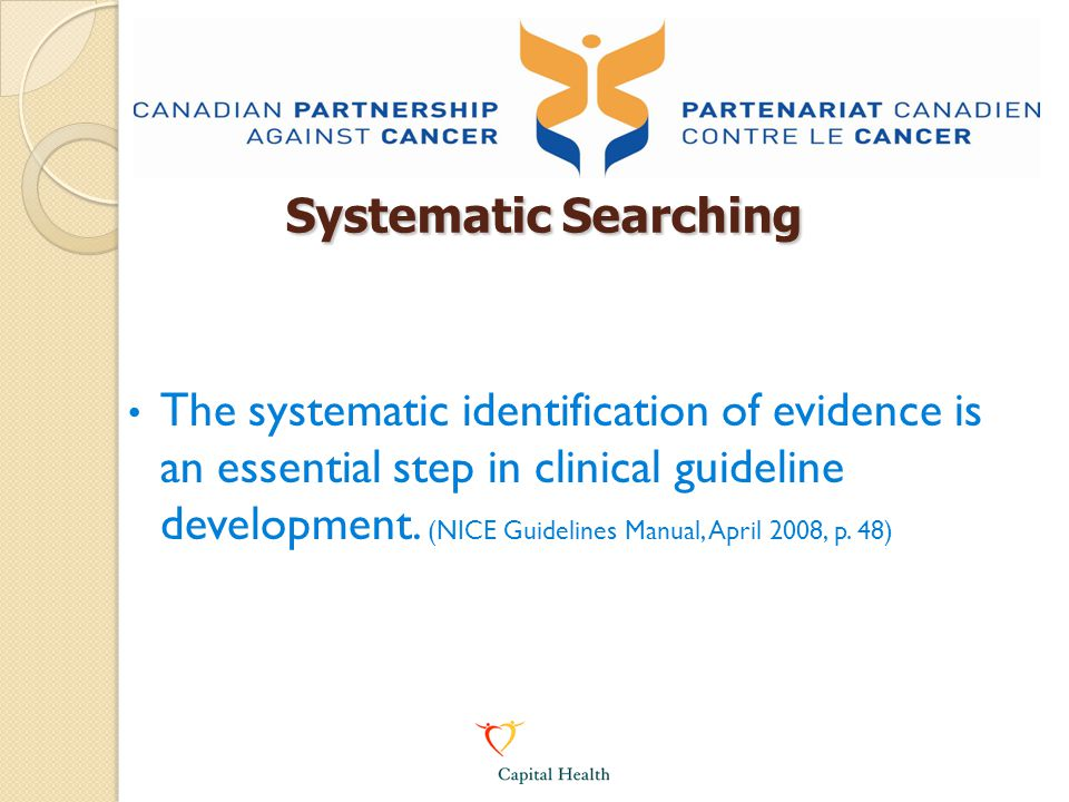 Systematic Searching The systematic identification of evidence is an essential step in clinical guideline development.